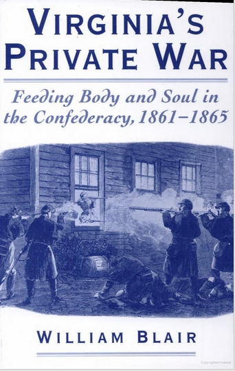 William Blair's book Virginia's Private War: Feeding Body and Soul in the Confederacy, 1861-1865